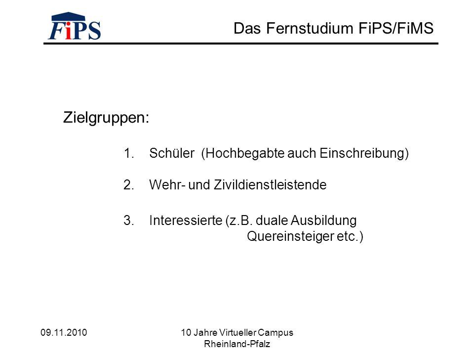 09.11.2010 10 Jahre Virtueller Campus Rheinland-Pfalz Das Fernstudium FiPS/FiMS Zielgruppen: 2.