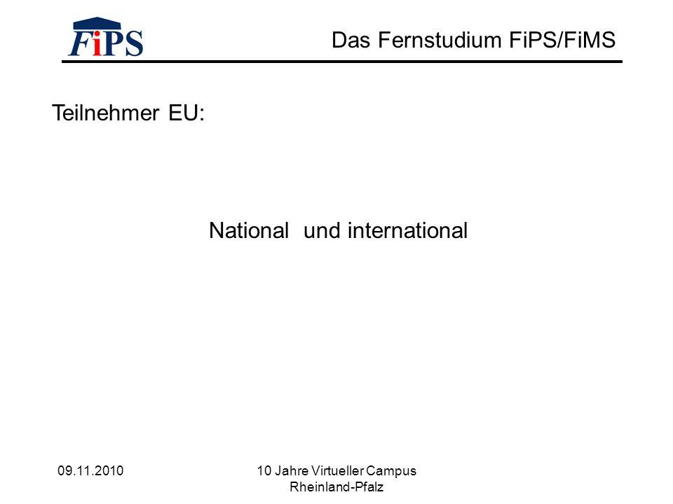 09.11.2010 10 Jahre Virtueller Campus Rheinland-Pfalz Das Fernstudium FiPS/FiMS Teilnehmer EU: National und international