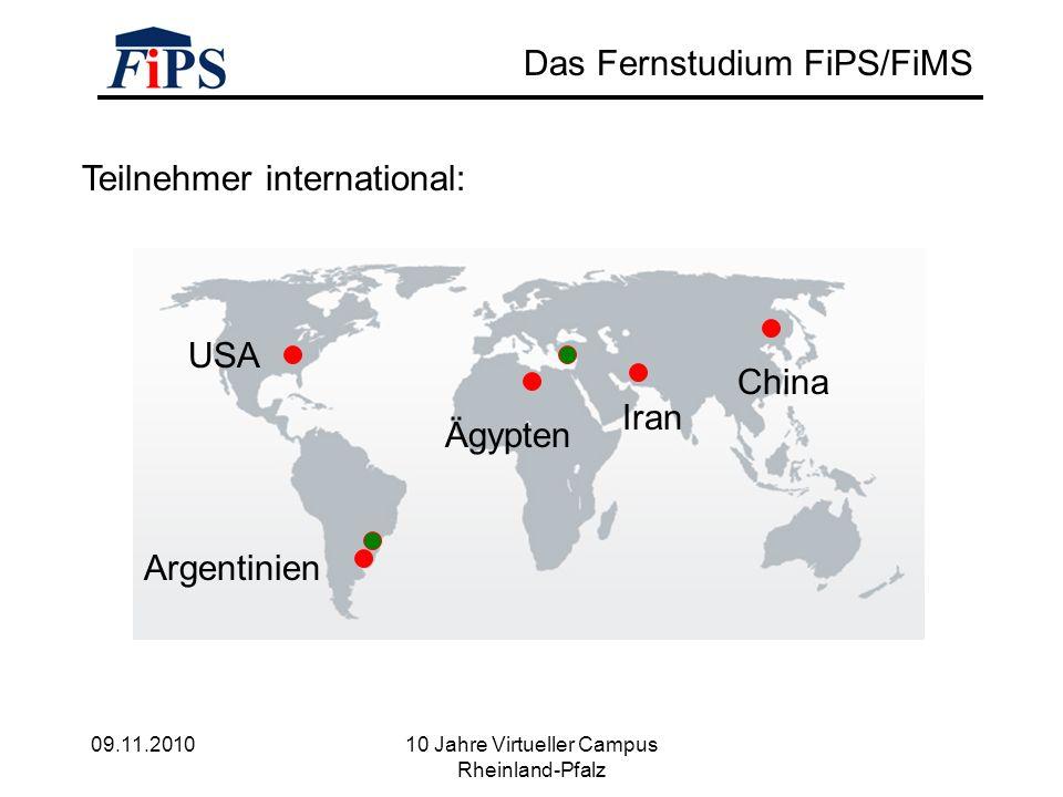 09.11.2010 10 Jahre Virtueller Campus Rheinland-Pfalz Das Fernstudium FiPS/FiMS Teilnehmer international: Argentinien Ägypten Iran China USA
