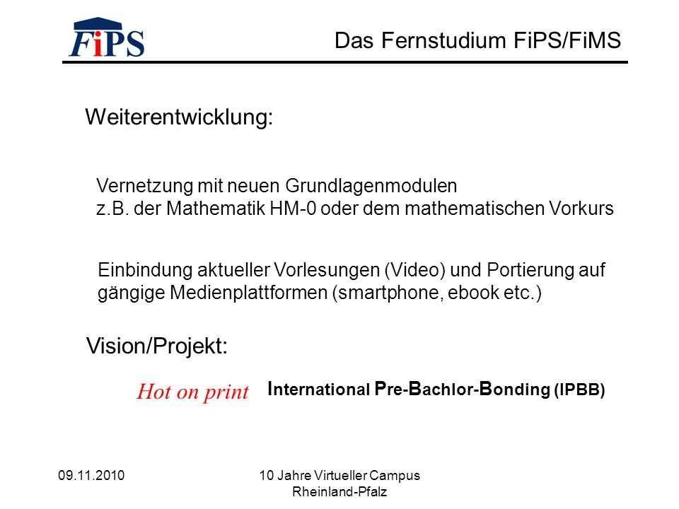 09.11.2010 10 Jahre Virtueller Campus Rheinland-Pfalz Das Fernstudium FiPS/FiMS Weiterentwicklung: Vernetzung mit neuen Grundlagenmodulen z.B.