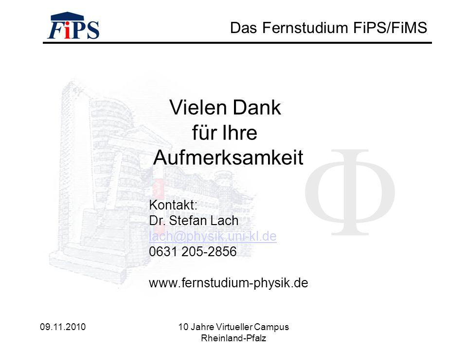 09.11.2010 10 Jahre Virtueller Campus Rheinland-Pfalz Das Fernstudium FiPS/FiMS Vielen Dank für Ihre Aufmerksamkeit Kontakt: Dr.
