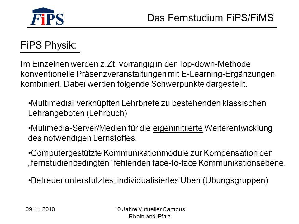 09.11.2010 10 Jahre Virtueller Campus Rheinland-Pfalz Das Fernstudium FiPS/FiMS FiPS Physik: Im Einzelnen werden z.Zt.