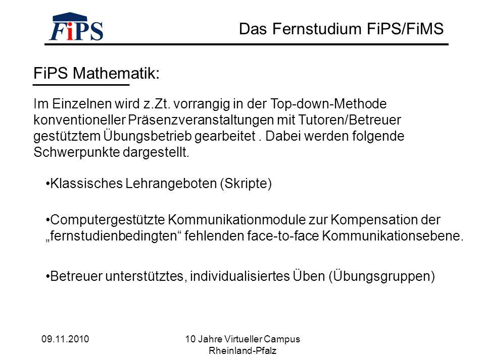 09.11.2010 10 Jahre Virtueller Campus Rheinland-Pfalz Das Fernstudium FiPS/FiMS FiPS Mathematik: Im Einzelnen wird z.Zt.