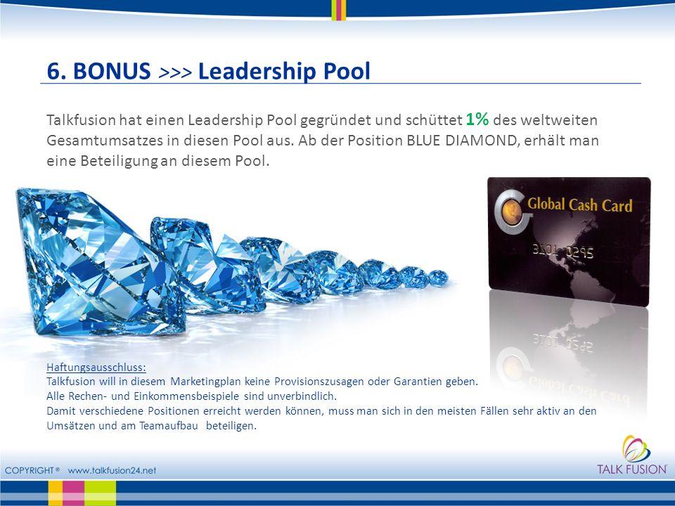 6. BONUS >>> Leadership Pool Talkfusion hat einen Leadership Pool gegründet und schüttet 1% des weltweiten Gesamtumsatzes in diesen Pool aus. Ab der P
