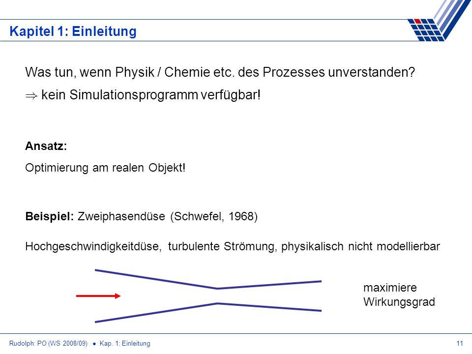Rudolph: PO (WS 2008/09) Kap. 1: Einleitung11 Kapitel 1: Einleitung Was tun, wenn Physik / Chemie etc. des Prozesses unverstanden? ) kein Simulationsp