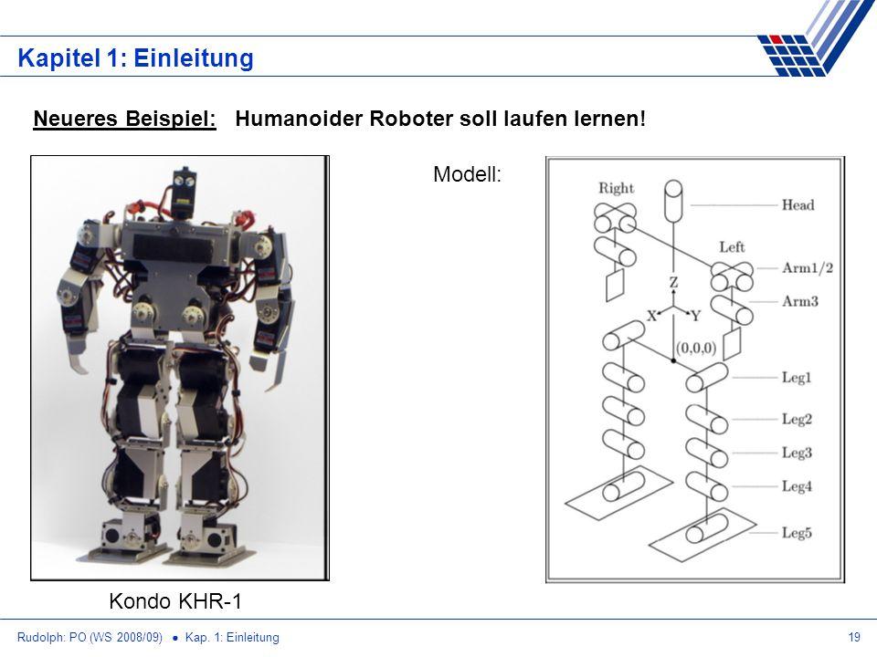 Rudolph: PO (WS 2008/09) Kap. 1: Einleitung19 Kapitel 1: Einleitung Neueres Beispiel: Humanoider Roboter soll laufen lernen! Kondo KHR-1 Modell: