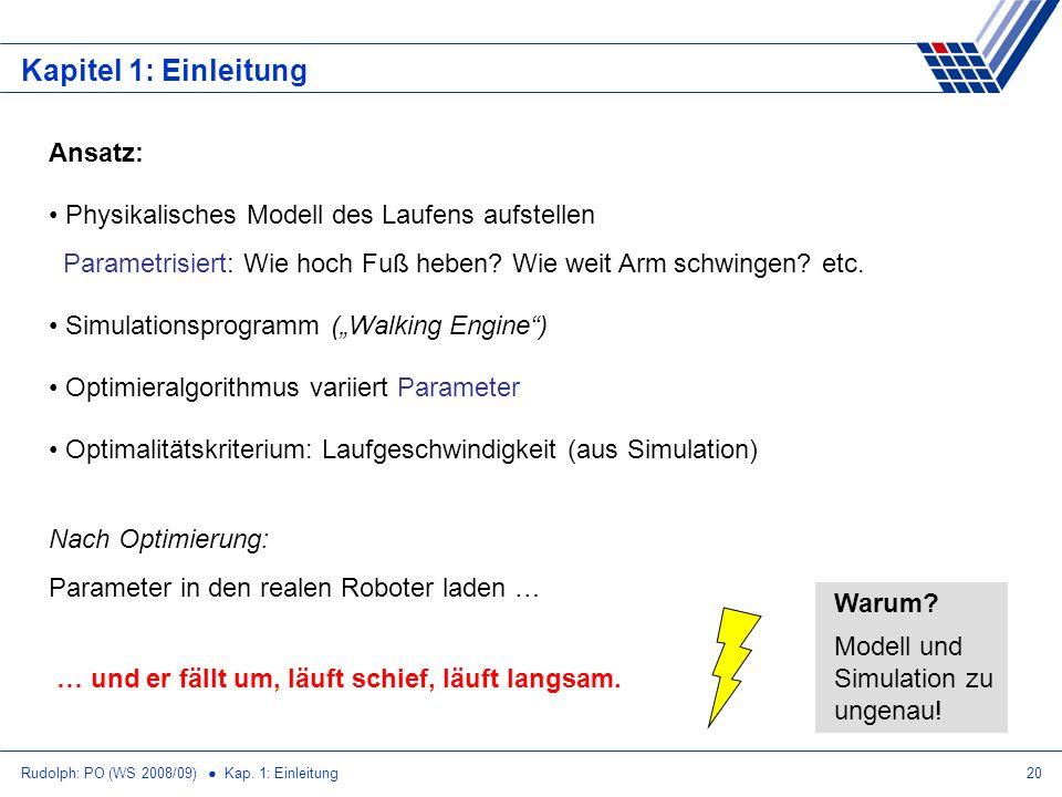 Rudolph: PO (WS 2008/09) Kap. 1: Einleitung20 Kapitel 1: Einleitung Ansatz: Physikalisches Modell des Laufens aufstellen Parametrisiert: Wie hoch Fuß