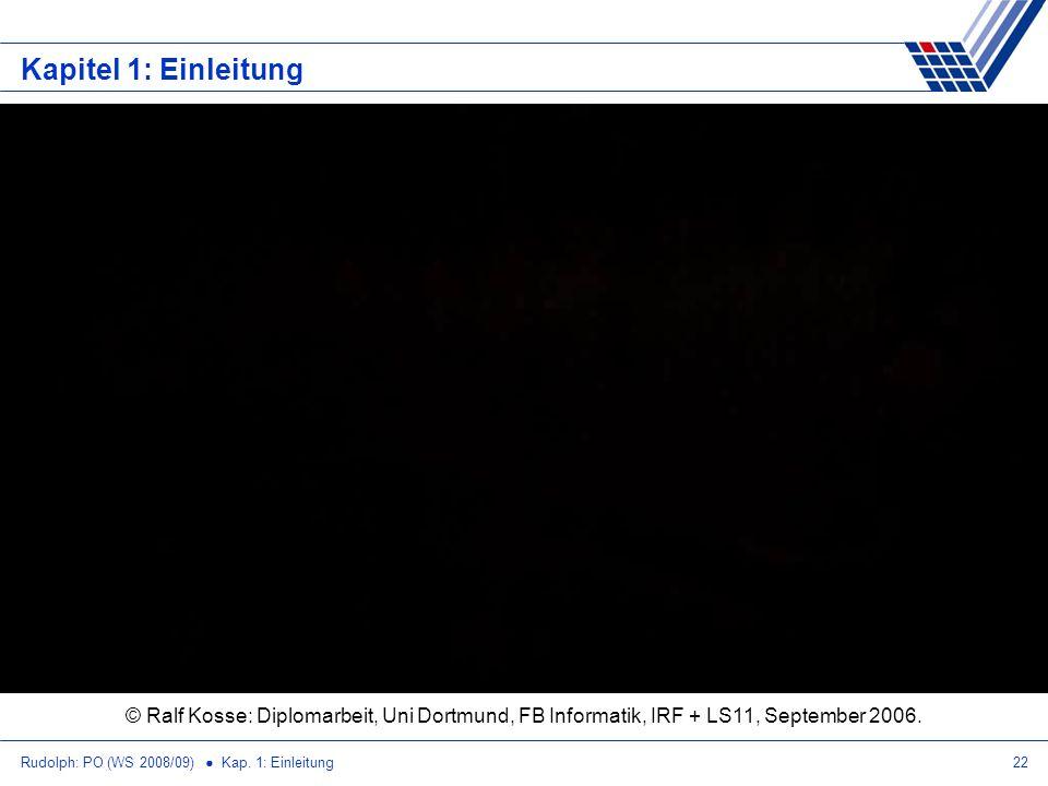 Rudolph: PO (WS 2008/09) Kap. 1: Einleitung22 Kapitel 1: Einleitung © Ralf Kosse: Diplomarbeit, Uni Dortmund, FB Informatik, IRF + LS11, September 200