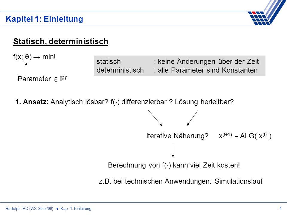 Rudolph: PO (WS 2008/09) Kap. 1: Einleitung4 Kapitel 1: Einleitung f(x; ) min! Statisch, deterministisch Parameter 2 R p statisch: keine Änderungen üb