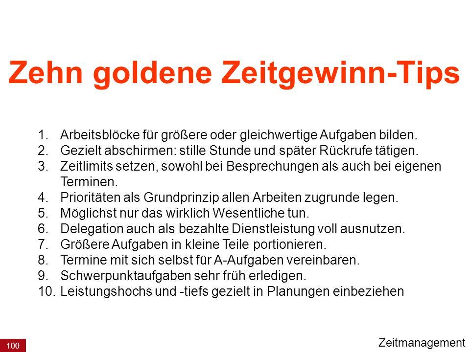 100 Zehn goldene Zeitgewinn-Tips 1.Arbeitsblöcke für größere oder gleichwertige Aufgaben bilden.