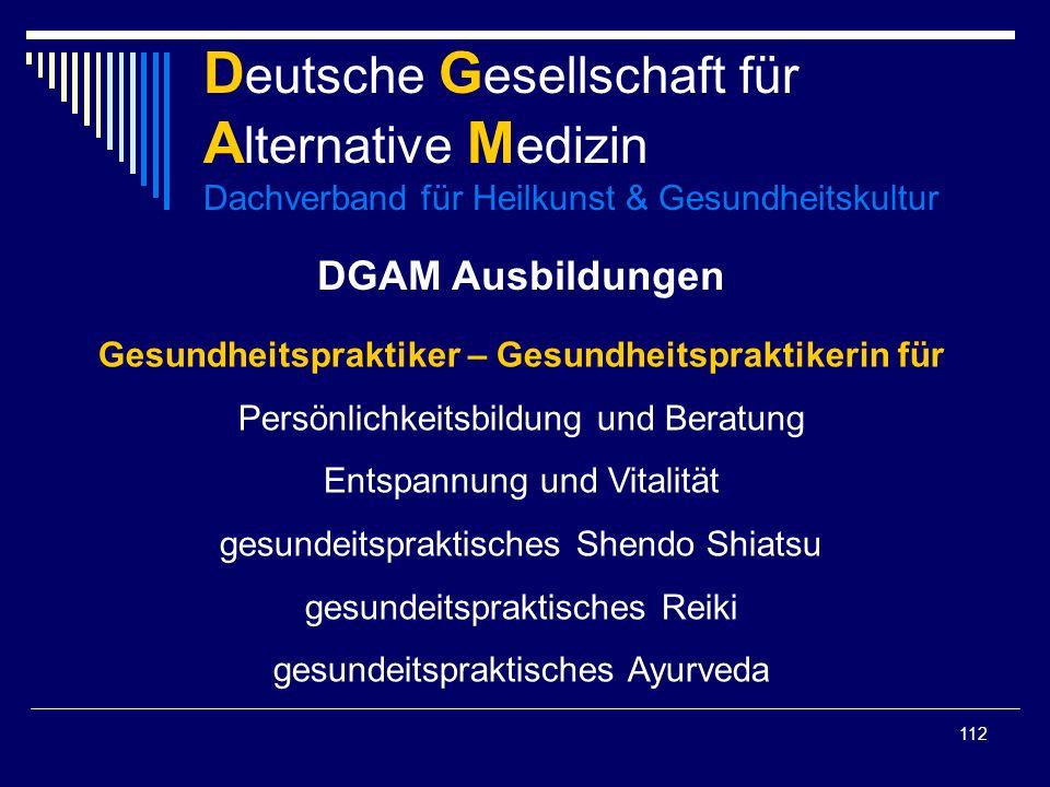 112 D eutsche G esellschaft für A lternative M edizin Dachverband für Heilkunst & Gesundheitskultur DGAM Ausbildungen Gesundheitspraktiker – Gesundhei