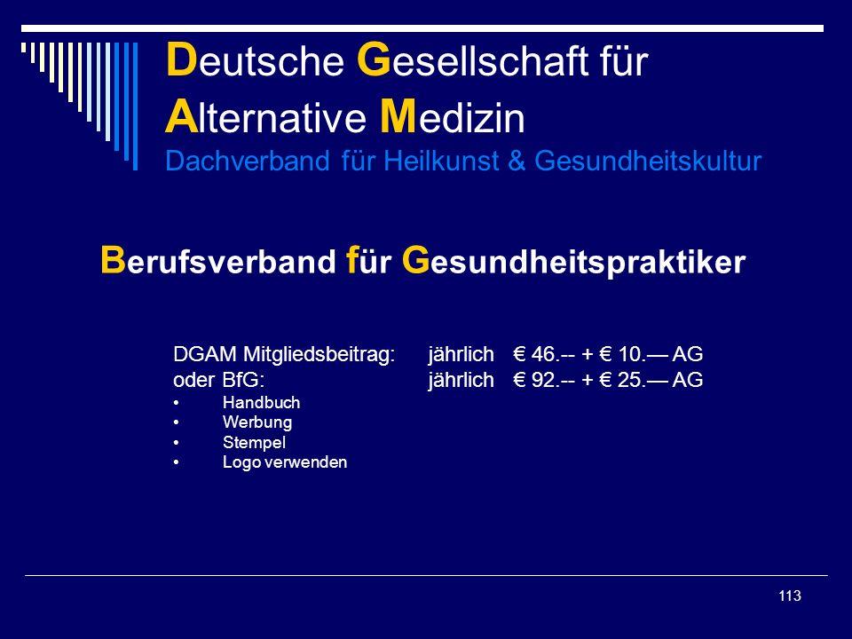 113 B erufsverband f ür G esundheitspraktiker DGAM Mitgliedsbeitrag:jährlich 46.-- + 10. AG oder BfG:jährlich 92.-- + 25. AG Handbuch Werbung Stempel
