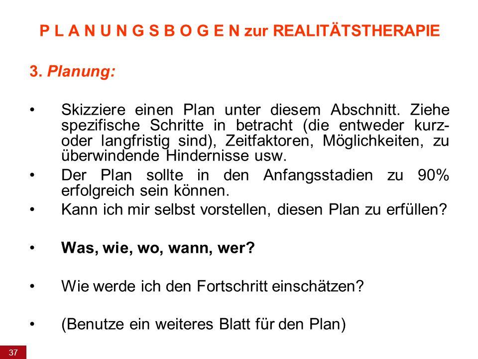 37 3. Planung: Skizziere einen Plan unter diesem Abschnitt. Ziehe spezifische Schritte in betracht (die entweder kurz- oder langfristig sind), Zeitfak