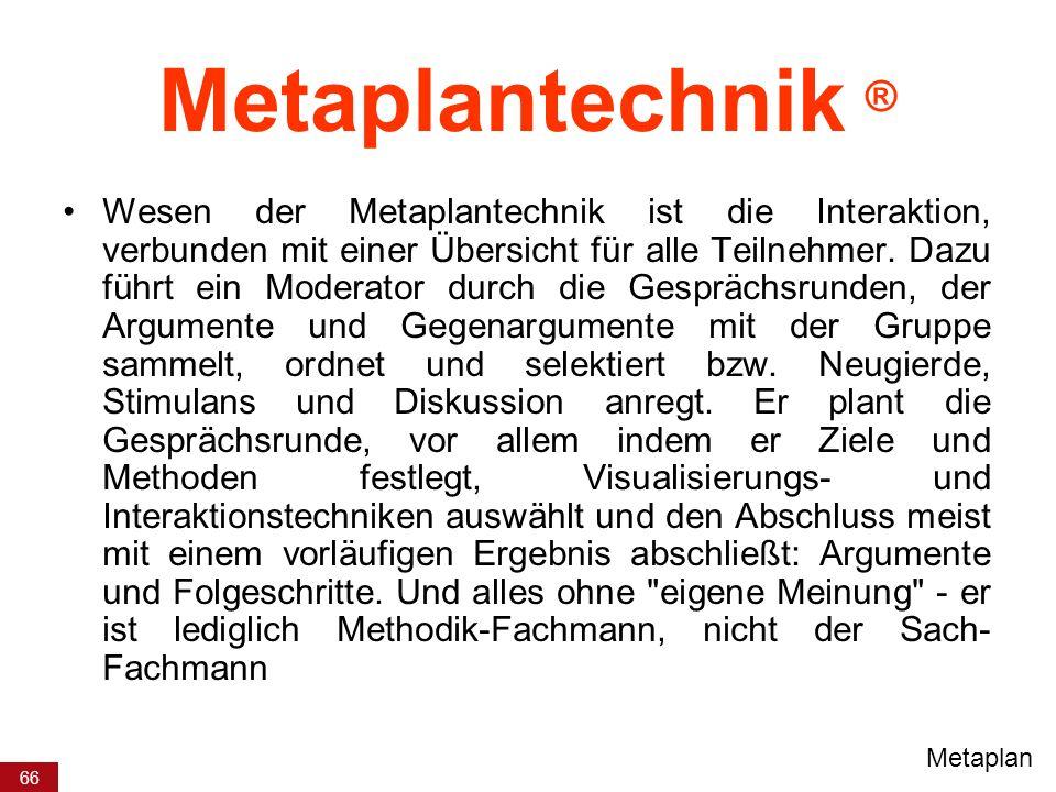 66 Metaplantechnik ® Wesen der Metaplantechnik ist die Interaktion, verbunden mit einer Übersicht für alle Teilnehmer. Dazu führt ein Moderator durch