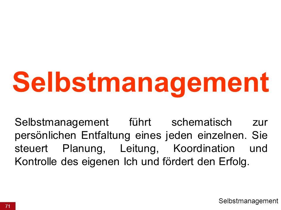 71 Selbstmanagement Selbstmanagement führt schematisch zur persönlichen Entfaltung eines jeden einzelnen. Sie steuert Planung, Leitung, Koordination u