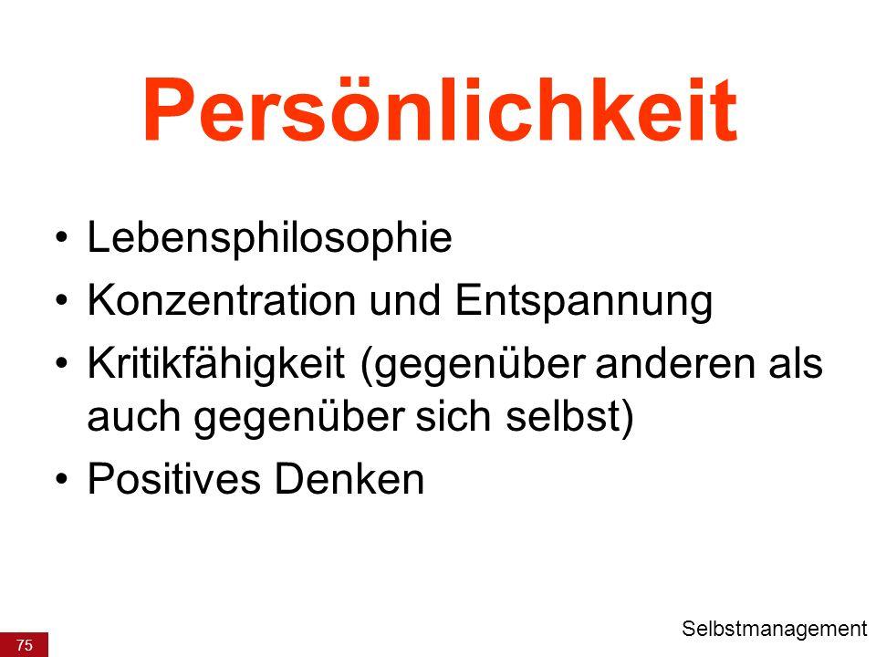 75 Persönlichkeit Lebensphilosophie Konzentration und Entspannung Kritikfähigkeit (gegenüber anderen als auch gegenüber sich selbst) Positives Denken Selbstmanagement
