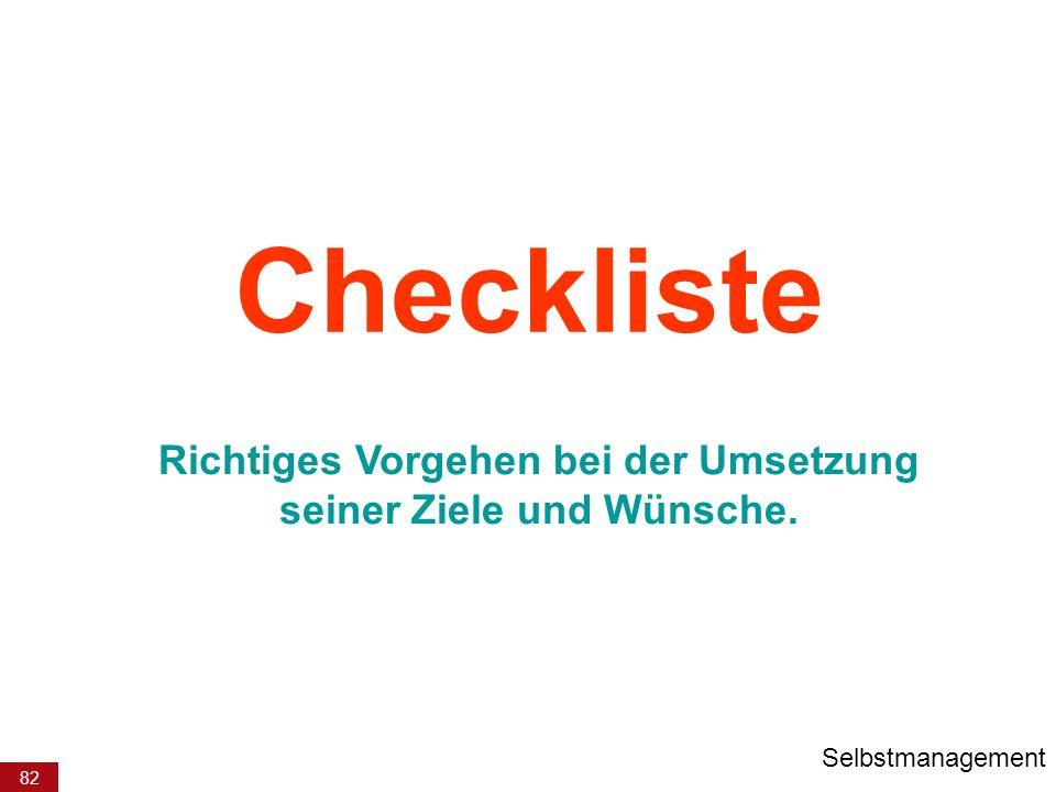 82 Checkliste Richtiges Vorgehen bei der Umsetzung seiner Ziele und Wünsche. Selbstmanagement
