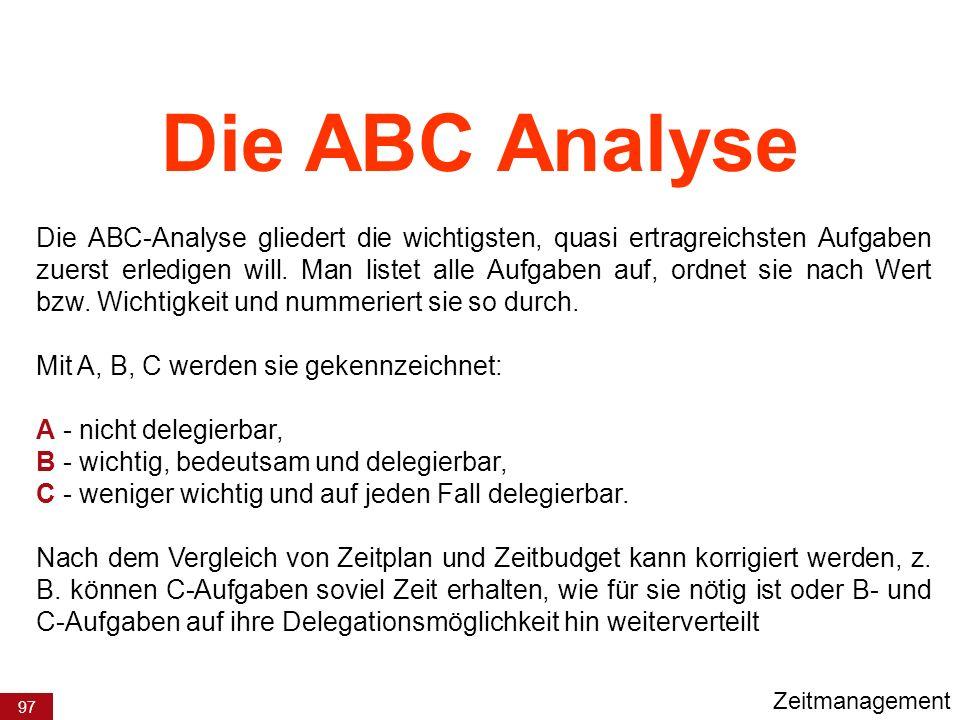 97 Die ABC-Analyse gliedert die wichtigsten, quasi ertragreichsten Aufgaben zuerst erledigen will. Man listet alle Aufgaben auf, ordnet sie nach Wert