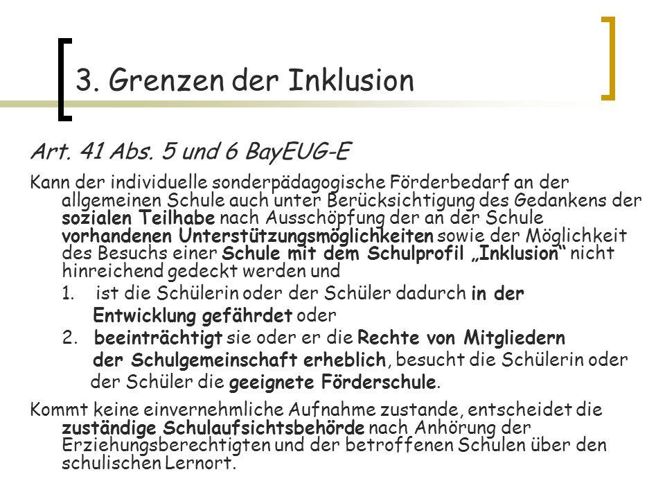 13 3. Grenzen der Inklusion Art. 41 Abs. 5 und 6 BayEUG-E Kann der individuelle sonderpädagogische Förderbedarf an der allgemeinen Schule auch unter B