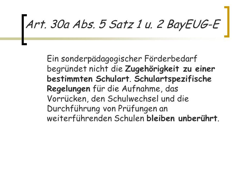 Art. 30a Abs. 5 Satz 1 u. 2 BayEUG-E Ein sonderpädagogischer Förderbedarf begründet nicht die Zugehörigkeit zu einer bestimmten Schulart. Schulartspez
