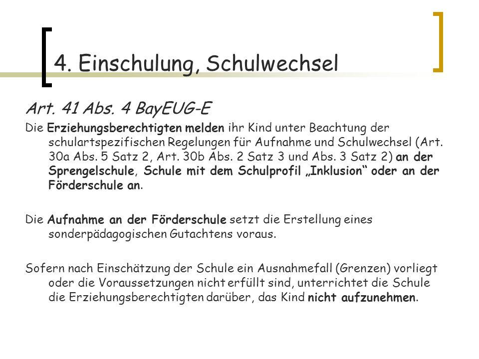 4. Einschulung, Schulwechsel Art. 41 Abs. 4 BayEUG-E Die Erziehungsberechtigten melden ihr Kind unter Beachtung der schulartspezifischen Regelungen fü