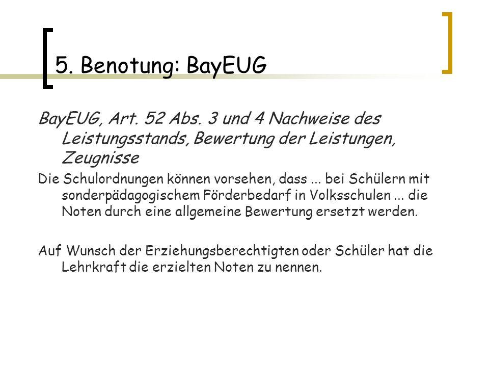 5. Benotung: BayEUG BayEUG, Art. 52 Abs. 3 und 4 Nachweise des Leistungsstands, Bewertung der Leistungen, Zeugnisse Die Schulordnungen können vorsehen