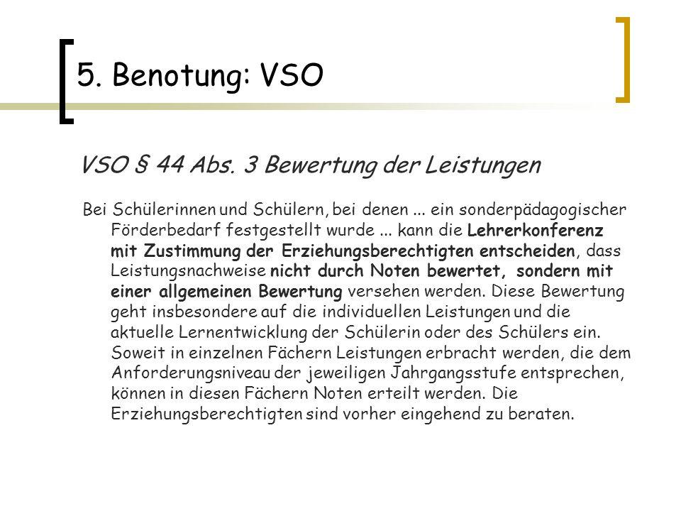 5. Benotung: VSO VSO § 44 Abs. 3 Bewertung der Leistungen Bei Schülerinnen und Schülern, bei denen... ein sonderpädagogischer Förderbedarf festgestell
