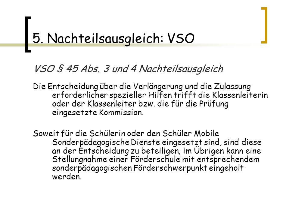 5. Nachteilsausgleich: VSO VSO § 45 Abs. 3 und 4 Nachteilsausgleich Die Entscheidung über die Verlängerung und die Zulassung erforderlicher spezieller