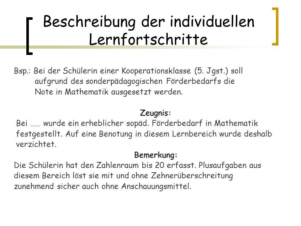 Beschreibung der individuellen Lernfortschritte Bsp.: Bei der Schülerin einer Kooperationsklasse (5. Jgst.) soll aufgrund des sonderpädagogischen Förd