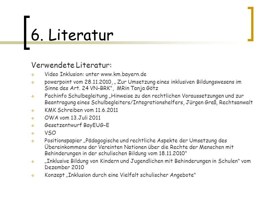 6. Literatur Verwendete Literatur: Video Inklusion: unter www.km.bayern.de powerpoint vom 28.11.2010, Zur Umsetzung eines inklusiven Bildungswesens im