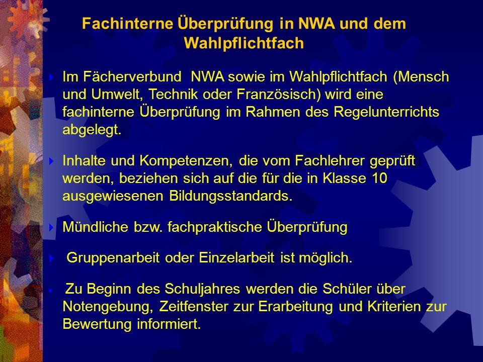 Im Fächerverbund NWA sowie im Wahlpflichtfach (Mensch und Umwelt, Technik oder Französisch) wird eine fachinterne Überprüfung im Rahmen des Regelunter