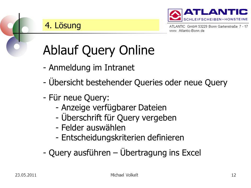 ATLANTIC GmbH 53229 Bonn Gartenstraße 7 - 17 www. Atlantic-Bonn.de 23.05.201112Michael Volkelt 4. Lösung Ablauf Query Online - Anmeldung im Intranet -