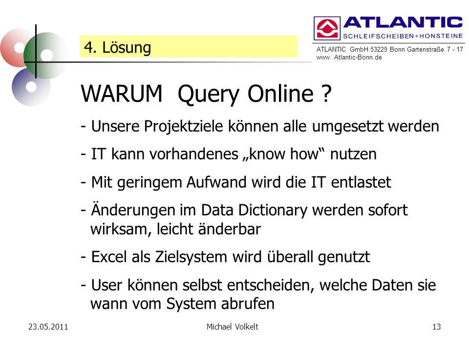 ATLANTIC GmbH 53229 Bonn Gartenstraße 7 - 17 www. Atlantic-Bonn.de 23.05.201113Michael Volkelt 4. Lösung WARUM Query Online ? - Unsere Projektziele kö