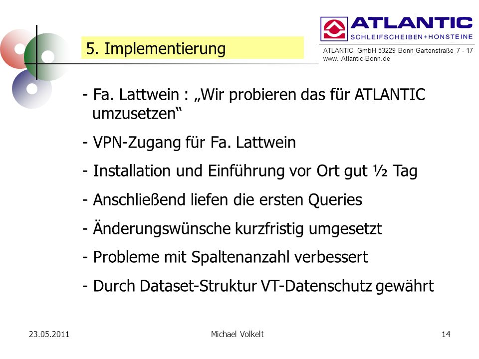 ATLANTIC GmbH 53229 Bonn Gartenstraße 7 - 17 www. Atlantic-Bonn.de 23.05.201114Michael Volkelt 5. Implementierung - Fa. Lattwein : Wir probieren das f