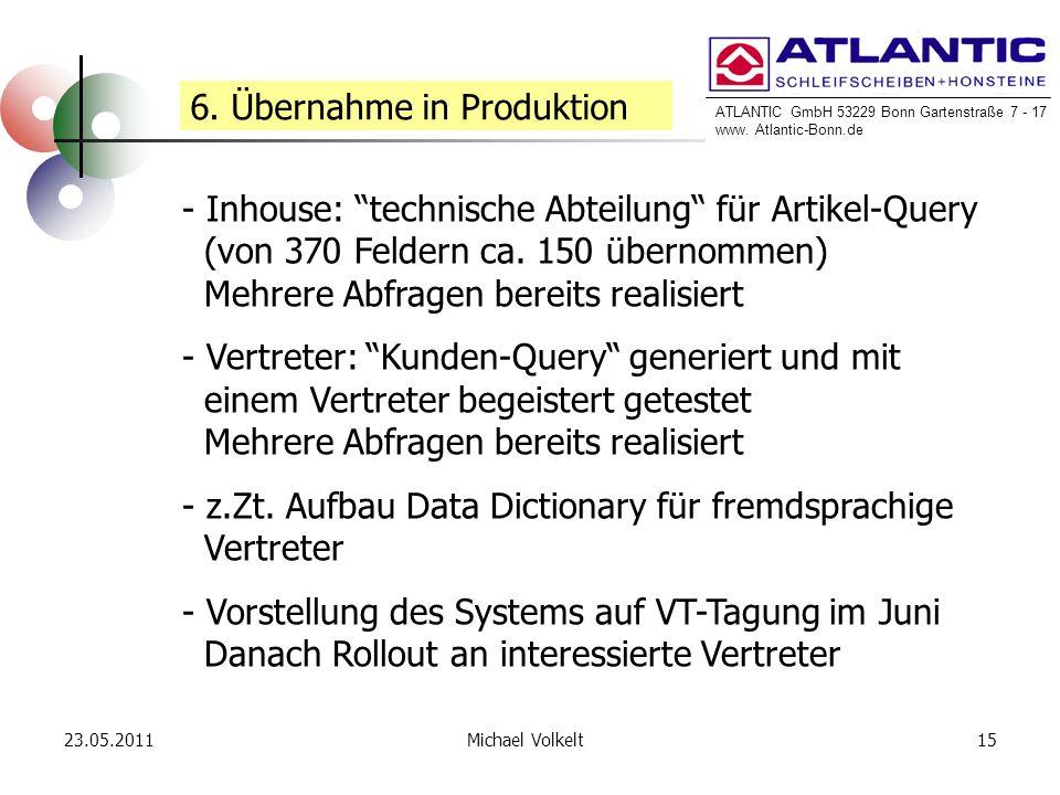 ATLANTIC GmbH 53229 Bonn Gartenstraße 7 - 17 www. Atlantic-Bonn.de 23.05.201115Michael Volkelt 6. Übernahme in Produktion - Inhouse: technische Abteil