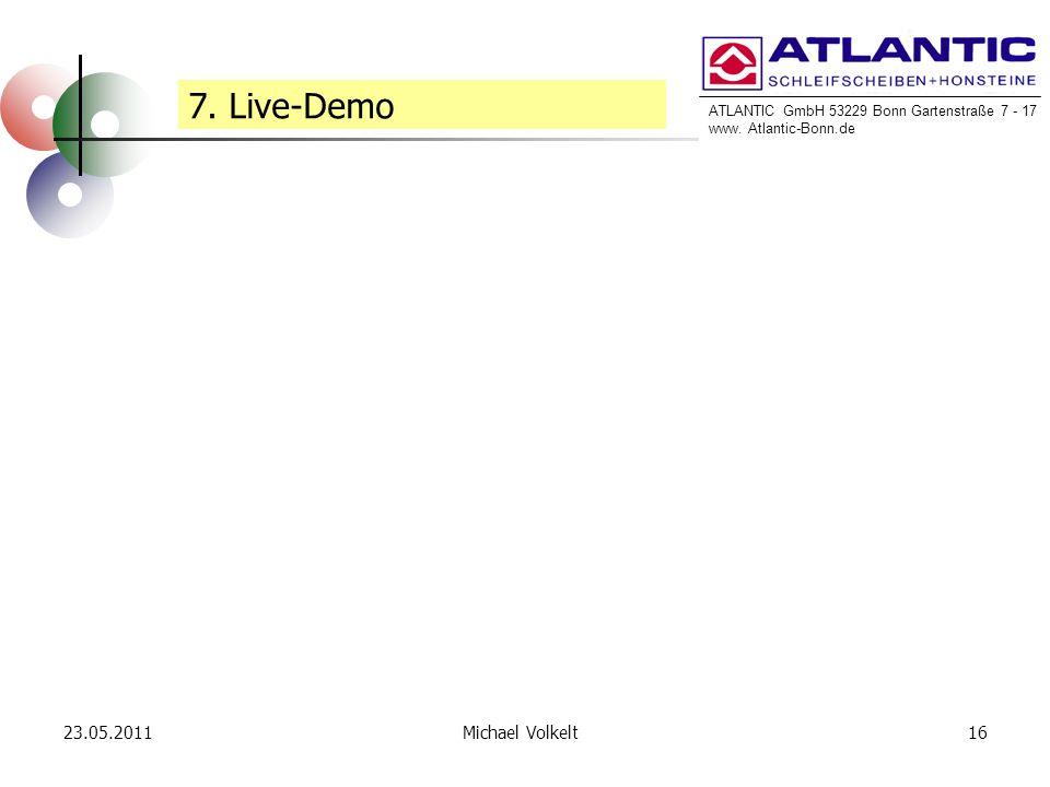 ATLANTIC GmbH 53229 Bonn Gartenstraße 7 - 17 www. Atlantic-Bonn.de 23.05.201116Michael Volkelt 7. Live-Demo