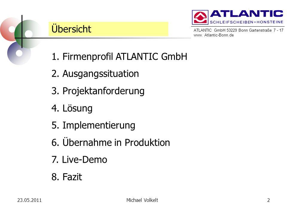 ATLANTIC GmbH 53229 Bonn Gartenstraße 7 - 17 www. Atlantic-Bonn.de 23.05.20112Michael Volkelt Übersicht 1. Firmenprofil ATLANTIC GmbH 2. Ausgangssitua