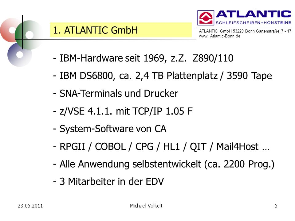 ATLANTIC GmbH 53229 Bonn Gartenstraße 7 - 17 www. Atlantic-Bonn.de 23.05.20115Michael Volkelt 1. ATLANTIC GmbH - IBM-Hardware seit 1969, z.Z. Z890/110