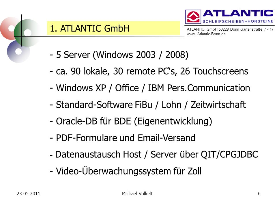 ATLANTIC GmbH 53229 Bonn Gartenstraße 7 - 17 www. Atlantic-Bonn.de 23.05.20116Michael Volkelt 1. ATLANTIC GmbH - 5 Server (Windows 2003 / 2008) - ca.