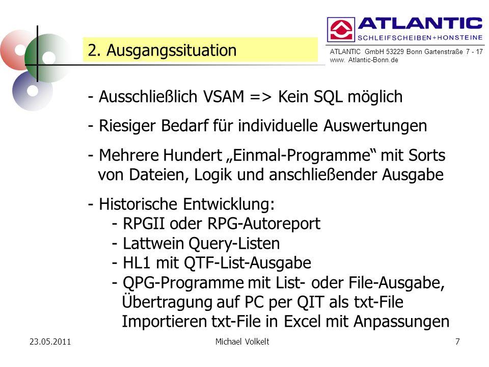 ATLANTIC GmbH 53229 Bonn Gartenstraße 7 - 17 www. Atlantic-Bonn.de 23.05.20117Michael Volkelt 2. Ausgangssituation - Ausschließlich VSAM => Kein SQL m