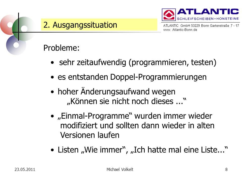 ATLANTIC GmbH 53229 Bonn Gartenstraße 7 - 17 www. Atlantic-Bonn.de 23.05.20118Michael Volkelt 2. Ausgangssituation Probleme: sehr zeitaufwendig (progr