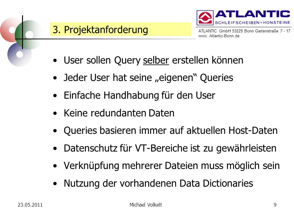 ATLANTIC GmbH 53229 Bonn Gartenstraße 7 - 17 www. Atlantic-Bonn.de 23.05.20119Michael Volkelt 3. Projektanforderung User sollen Query selber erstellen