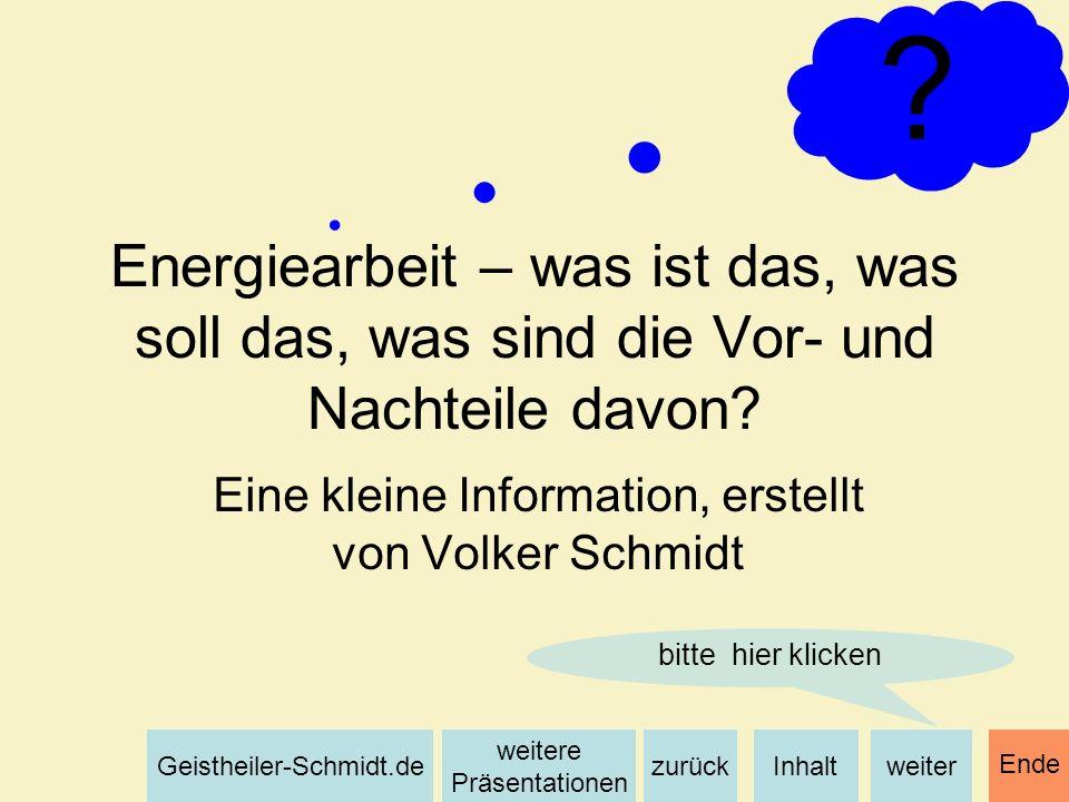 Inhaltweiterzurück weitere Präsentationen Geistheiler-Schmidt.de Ende 12 Sie müssen wissen, dass ich als Energiearbeiter ganzheitlich arbeite und meine Arbeit nicht die Arbeit eines Arztes (einer Ärztin) oder einer Heilpraktikerin (eines Heilpraktikers) ersetzt.