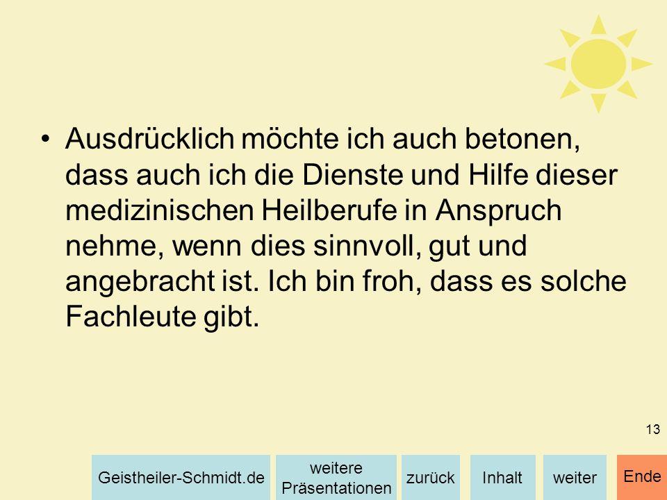 Inhaltweiterzurück weitere Präsentationen Geistheiler-Schmidt.de Ende 13 Ausdrücklich möchte ich auch betonen, dass auch ich die Dienste und Hilfe die