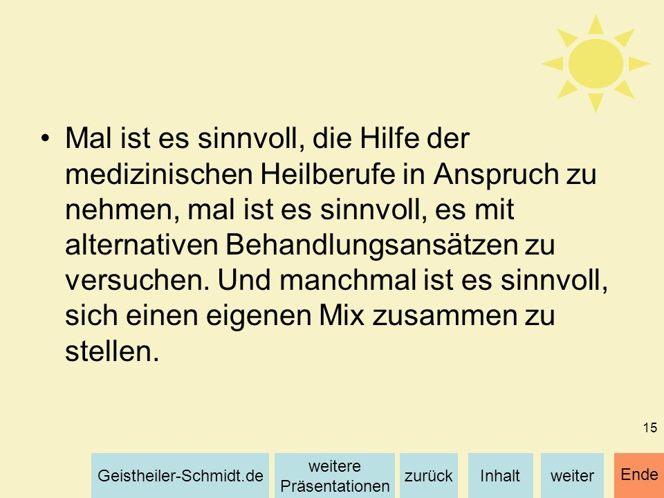 Inhaltweiterzurück weitere Präsentationen Geistheiler-Schmidt.de Ende 15 Mal ist es sinnvoll, die Hilfe der medizinischen Heilberufe in Anspruch zu ne
