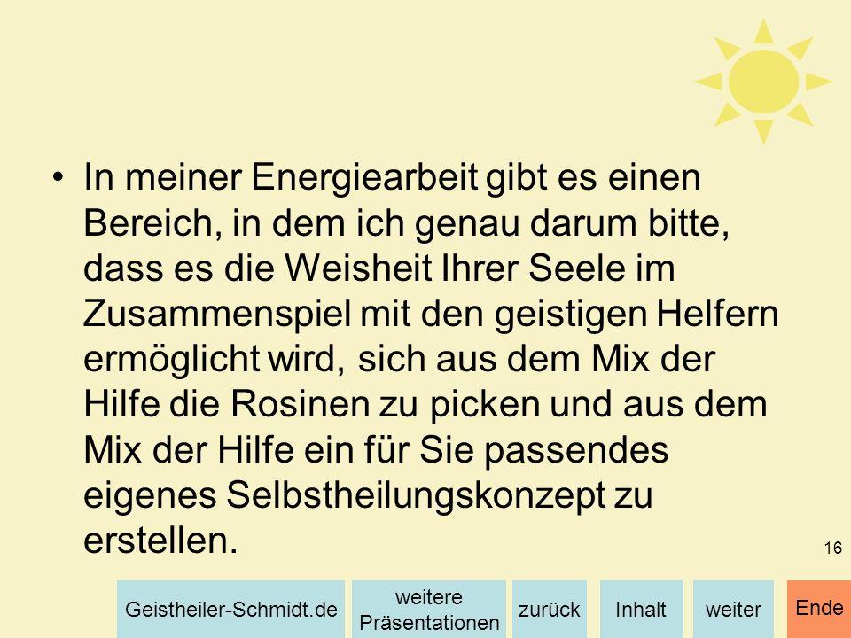Inhaltweiterzurück weitere Präsentationen Geistheiler-Schmidt.de Ende 16 In meiner Energiearbeit gibt es einen Bereich, in dem ich genau darum bitte,