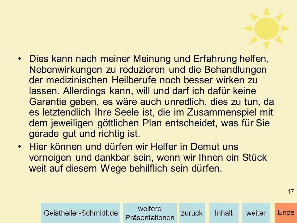 Inhaltweiterzurück weitere Präsentationen Geistheiler-Schmidt.de Ende 17 Dies kann nach meiner Meinung und Erfahrung helfen, Nebenwirkungen zu reduzie
