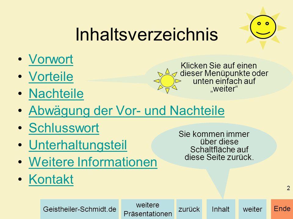 Inhaltweiterzurück weitere Präsentationen Geistheiler-Schmidt.de Ende 2 Inhaltsverzeichnis Vorwort Vorteile Nachteile Abwägung der Vor- und Nachteile