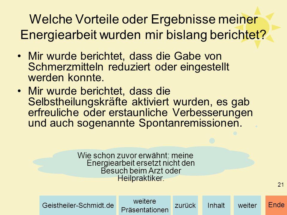 Inhaltweiterzurück weitere Präsentationen Geistheiler-Schmidt.de Ende 21 Welche Vorteile oder Ergebnisse meiner Energiearbeit wurden mir bislang beric