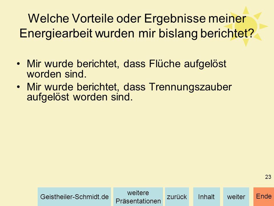 Inhaltweiterzurück weitere Präsentationen Geistheiler-Schmidt.de Ende 23 Welche Vorteile oder Ergebnisse meiner Energiearbeit wurden mir bislang beric
